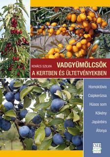Kovács Szilvia - Vadgyümölcsök a kertben és ültetvényekben ###