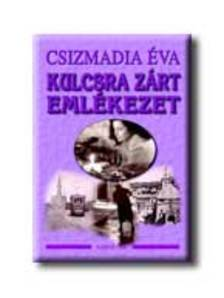 CSIZMADIA ÉVA - Kulcsra zárt emlékezet