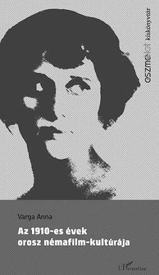 Varga Anna - Az 1910-es évek orosz némafilm-kultúrája