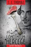 T. S. Thomas - Londinium hercege - Eaten-trilógia 1. kötet [eKönyv: epub, mobi]<!--span style='font-size:10px;'>(G)</span-->