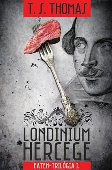 T. S. Thomas - Londinium hercege - Eaten-trilógia 1. kötet [eKönyv: epub, mobi]
