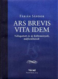 Fábián Sándor - Ars brevis vita idem - Válogatott és új költemények, műfordítások