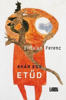 Birtalan Ferenc - Akár egy etűd