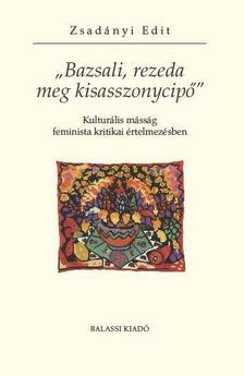 """Zsadányi Edit - """"Bazsali, rezeda meg kisasszonycipő"""". Kulturális másság feminista kritikai értelmezésben"""
