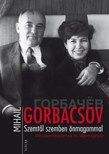 Mihail Gorbacsov - Szemtől szemben önmagammal