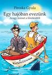 PIROSKA GYULA - Egy hajóban evezünk - Hogy ne érezze magát egyedül a cégvezető [eKönyv: epub, mobi]<!--span style='font-size:10px;'>(G)</span-->
