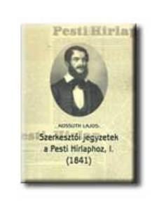 KOSSUTH LAJOS - SZERKESZTŐI JEGYZETEK A PESTI HIRLAPHOZ, I. (1841)