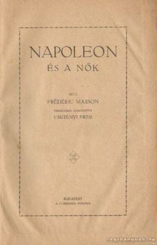 Masson, Frédéric - Napoleon és a nők [antikvár]
