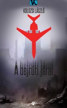 Kolozsi László - A bejrúti járat [eKönyv: epub, mobi]