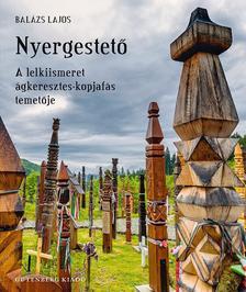 Balázs Lajos - Nyergestető - A lelkiismeret ágkeresztes-kopjafás temetője
