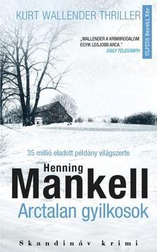 Henning Mankel - Arctalan gyikosok