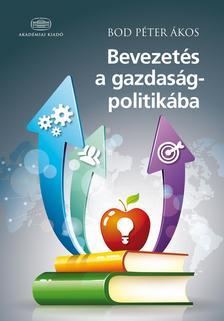 Bod P?ter ?kos - Bevezetés a gazdaságpolitikába