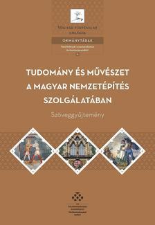 - Tudomány és művészet a magyar nemzetépítés szolgálatában - Szöveggyűjtemény