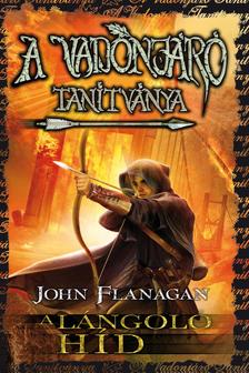 John Flanagan - A Vadonjáró tanítványa 2. A lángoló híd - KEMÉNY BORÍTÓS