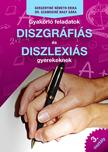 Gergényiné Németh Erika - Dr. Szamosiné Nagy Sára - Gyakorló feladatok diszgráfiás és diszlexiás gyerekeknek 3. osztály