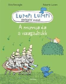 Roncaglia, Silvia - A mumus és a vizsgadrukk - Lumpi Lumpi gyógyító meséi 7.