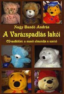 NAGY BANDÓ ANDRÁS - A Varázspadlás lakói - CD melléklettel