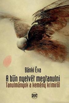 Bánki Éva - A bűn nyelvét megtanulni
