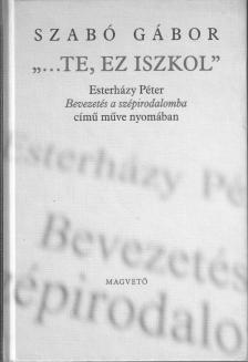Szabó Gábor - ...TE, EZ ISZKOL - ESTERHÁZY PÉTER BEVEZETÉS A SZ