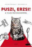 Homonnay Gergely - Puszi, Erzsi! - A világ macskaszemmel #