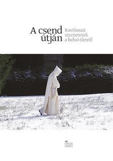 Görföl Tibor (szerkesztő) - A csend útján - Karthauzi szerzetesek a belső életről