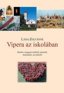 Láda Zoltánné - Vipera az iskolában - Írások a magyar múltról, jelenről, kultúráról, nevelésről