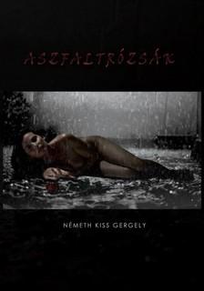 Gergely Németh Kiss - Aszfaltrózsák [eKönyv: epub, mobi]