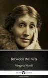 Delphi Classics Virginia Woolf, - Between the Acts by Virginia Woolf - Delphi Classics (Illustrated) [eKönyv: epub, mobi]