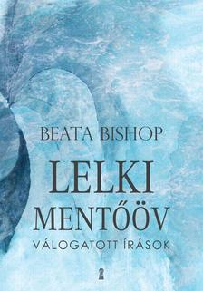 Beata Bishop - Lelki mentőöv - Válogatott írások