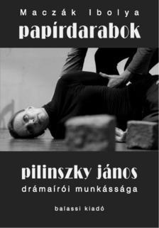 Maczák Ibolya - Papírdarabok - Pilinszky János drámaírói munkássága