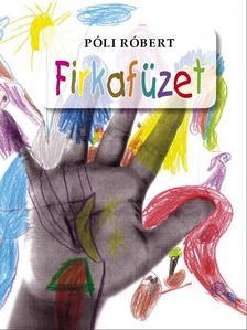 Póli Róbert - Firkafüzet