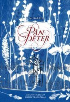 James M. Barrie - Pán Péter - A legendás történet alapjául szolgáló két kisregény