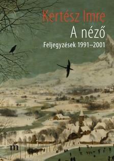KERTÉSZ IMRE - A néző (Feljegyzések 1991-2001) [eKönyv: epub, mobi]