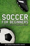 House My Ebook Publishing - Soccer for Beginners - Learn The Rules Of The Soccer Game [eKönyv: epub, mobi]