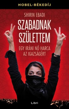 Shirin Ebadi - Szabadnak születtem - Egy iráni nő harca az igazságért [eKönyv: epub, mobi]