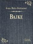 Brliæ-Ma¾uraniæ Ivana - Bajke [eKönyv: epub, mobi]