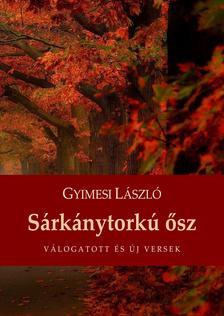 Gyimesi László - Sárkánytorkú ősz - Válogatott és új versek