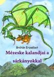 BRÁTÁN ERZSÉBET - Mézeske kalandjai a sárkányokkal (Második kiadás) [eKönyv: pdf, epub, mobi]