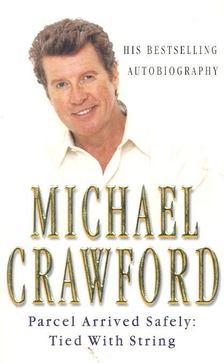 Michael Crawford - Parcel Arrived Safely : Tied with String [antikvár]