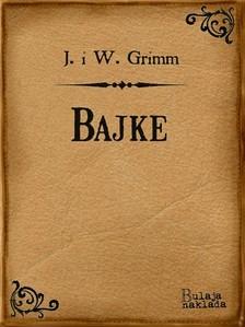 Jacob Grimm, Jacob i Wilhelm Grimm, Viktor Kralj, Wilhelm Grimm - Bajke [eKönyv: epub, mobi]