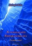 BALOGH BÉLA - A tudatalatti tízparancsolata [eKönyv: epub,  mobi]