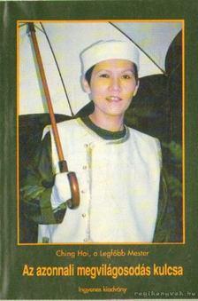 Hai, Ching - Az azonnali megvilágosodás kulcsa [antikvár]