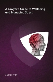 Lyon Angus - A Lawyer's Guide to Wellbeing and Managing Stress [eKönyv: epub, mobi]