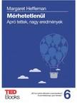 Heffernan, Margaret - Mérhetetlenül - Apró tettek, nagy eredmények [eKönyv: epub, mobi]<!--span style='font-size:10px;'>(G)</span-->
