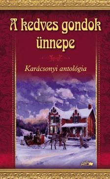 A KEDVES GONDOK ÜNNEPE - KARÁCSONYI ANTOLÓGIA