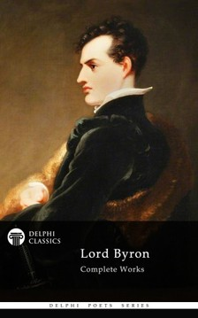 Byron, Lord - Delphi Complete Works of Lord Byron (Illustrated) [eKönyv: epub, mobi]