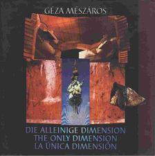 Mészáros Géza - Die Alleinige Dimension-The Only Dimension-La Única Dimension [antikvár]