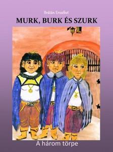 BRÁTÁN ERZSÉBET - Murk, Burk és Szurk (Második kiadás) - A három törpe [eKönyv: pdf, epub, mobi]