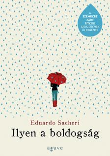 Eduardo Sacheri - Ilyen a boldogság