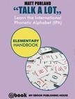 Purland Matt - Talk A Lot - Learn the International Phonetic Alphabet (IPA) Elementary Handbook [eKönyv: epub,  mobi]